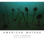 Alex Kirkbride and 'American Waters' featured at Plus One Gallery Photo